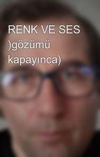 RENK VE SES )gözümü kapayınca) by NuriAkcum