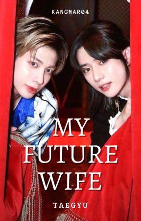 MY FUTURE WIFE (TAEGYU) by KangMar04