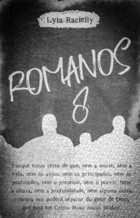 Romanos 8 • CONTO by LytaRacielly