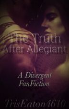 The Truth After Allegiant  by TrisEaton4610