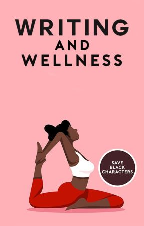 Writing and Wellness by saveblackcharacters