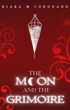 The Moon and the Grimoire (The Moon, Book 1) by kiaramcoronado