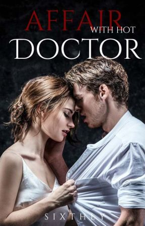 Affair With Hot Doctor by SixthLy