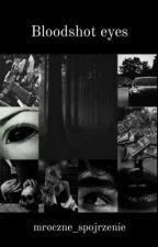 Bloodshot eyes [zakończona]  autorstwa mroczne_spojrzenie