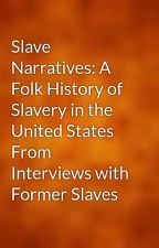 Slave Narratives: A Folk History of Slavery in the United States From Interviews with Former Slaves by gutenberg