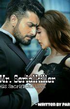 Mr.Serialkiller : His Sacrificial Love  by Vaniisheartbeat