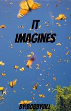 IT imagines|CURRENTLY EDITING| by Bobbyvill
