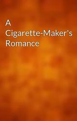 A Cigarette-Maker's Romance by gutenberg