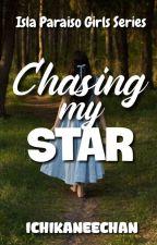 CHASING THE STAR (ISLA PARAISO GIRLS SERIES#1) by IchikaNeeChan