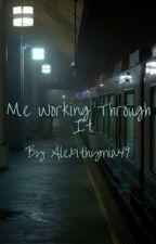 Me Working Through It by Alexithymia49