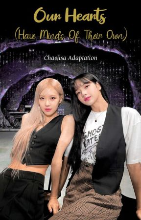 Our Hearts (Have Minds Of Their Own) || Chaelisa by chaelice_97