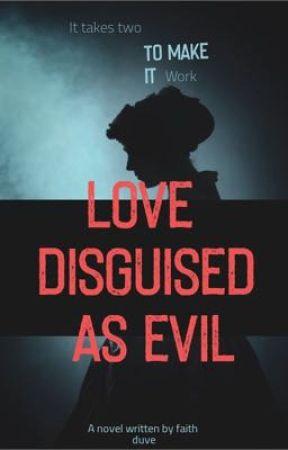 Love disguised as evil by FaithDuve