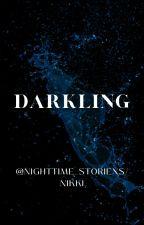 Darkling by NightTime_Storiexs