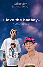 I love the badboy // Off x Gun (FINISHED) by love_writingg