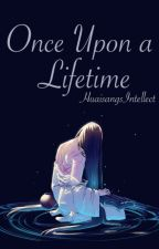Once upon a lifetime by zLanWuxian