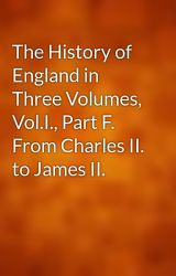 The History of England in Three Volumes, Vol.I., Part F. From Charles II. to James II. by gutenberg