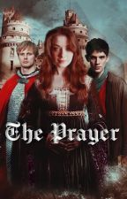 The Prayer [Merlin] ↠ A. Pendragon by ocfairygodmother