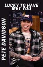 Lucky to have met you//Pete Davidson by luvcolandpete