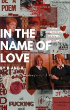 In the name of love *Fred Weasley x reader* by kat_roseQuinn123