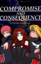Compromise and Consequence (A Naruto OC Fanfiction) by AbigailCanutt