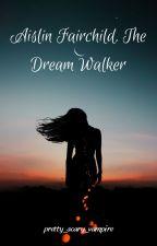 Aislin Fairchild, The Dream Walker by pretty_scary_vampire