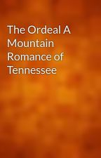 The Ordeal A Mountain Romance of Tennessee by gutenberg