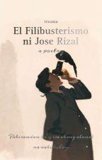 El Filibusterismo ni Jose Rizal (A Poetry) by trxuma