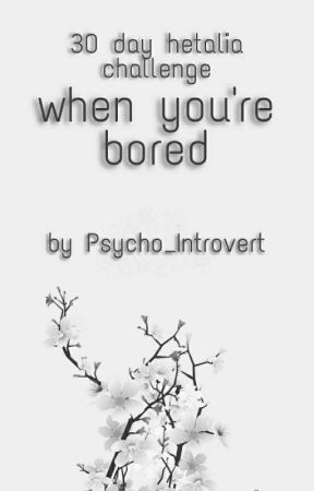 When you're bored | 30 days hetalia challenge by Psycho_Introvert