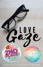 Love Gaze [BxB] | ✔️ by UndercoverAuthor8