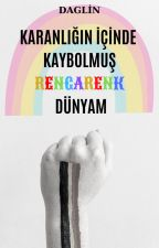 KARANLIĞIN İÇİNDE KAYBOLMUŞ RENGARENK DÜNYAM by Daglin00