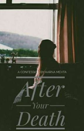 After Your Death - A Confession By Aarna Mehta by _YesYouSuck_