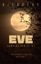 EVE (Vampire Series 1) by binxDcat