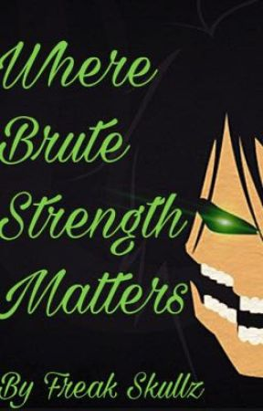 Where Brute Strength Matters. by Freakskullz98