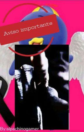 Anuncio IMPORTANTE by alpachinogamer