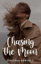 Chasing The Moon (College Series #1) by sagitronomy