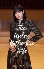 The Useless Billionaire Wife by urnatsy
