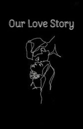 Our Love Story by -Prxncess-Buttercup_