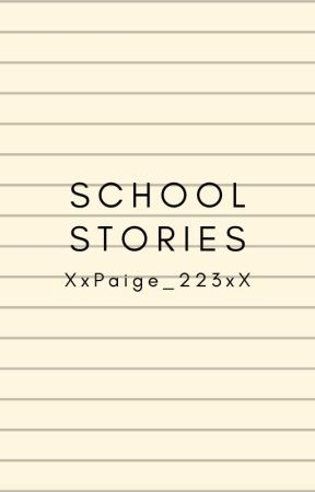 School Stories and More by XxPaige_223xX