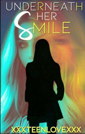 Underneath Her Smile by xxxteenlovexxx