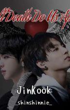 ✩'Till Death Do Us Apart  • JinKook •✩✅  by _shinshinnie_
