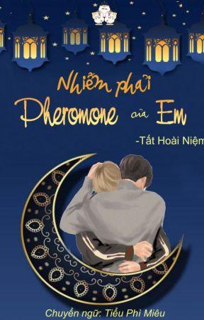 [Đam mỹ - HOÀN] - NHIỄM PHẢI PHEROMONE CỦA EM by TieuHoangThu