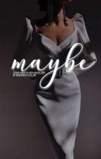 MAYBE by blackprincess_100