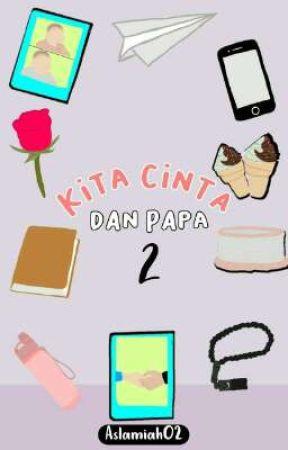 Kita, Cinta dan Papa 2 by aslamiah02