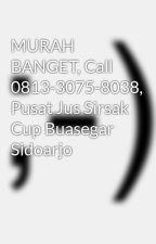 MURAH BANGET, Call 0813-3075-8038, Pusat Jus Sirsak Cup Buasegar Sidoarjo by JualjussegarBuasegar
