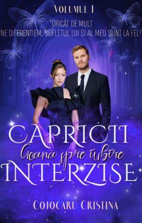 Capricii Interzise (Volumul 1) by Crisulet_19