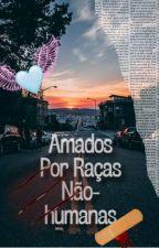 Amados por raças não-humanas by Wolfezinha
