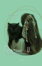 TIRAMISS-U by ___nisan