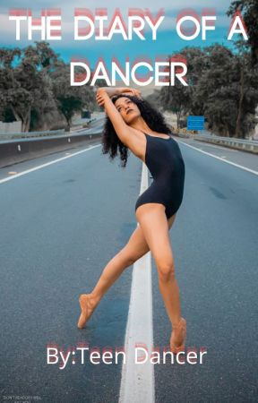 The Diary Of A Dancer by Teen_Dancing_Author