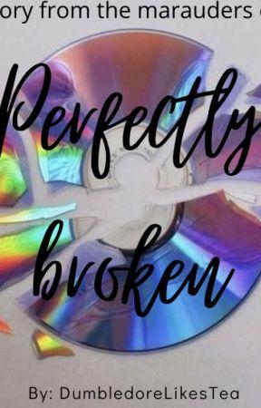 Perfectly Broken by DumbledorLikesTea