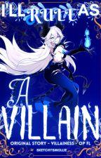 I'll Rule As a Villian (IRAAV) by SketchySmollie